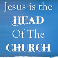 Reclaiming Christ as the Head of the Church (And Head of Your Life).